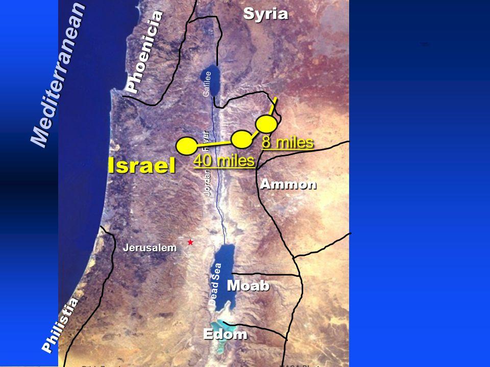 Phoenicia Philistia Israel Ammon Moab Jerusalem Dead Sea Galilee Jordan River Edom Syria Mediterranean Divided Kingdom of Israel 40 miles 8 miles
