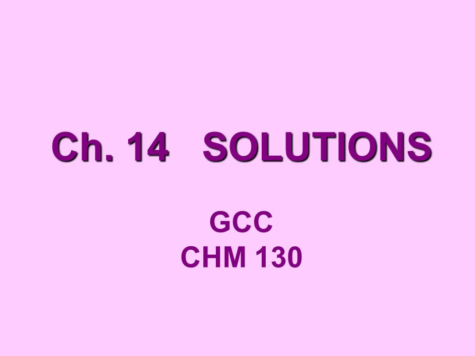 Ch. 14 SOLUTIONS Ch. 14 SOLUTIONS GCC CHM 130