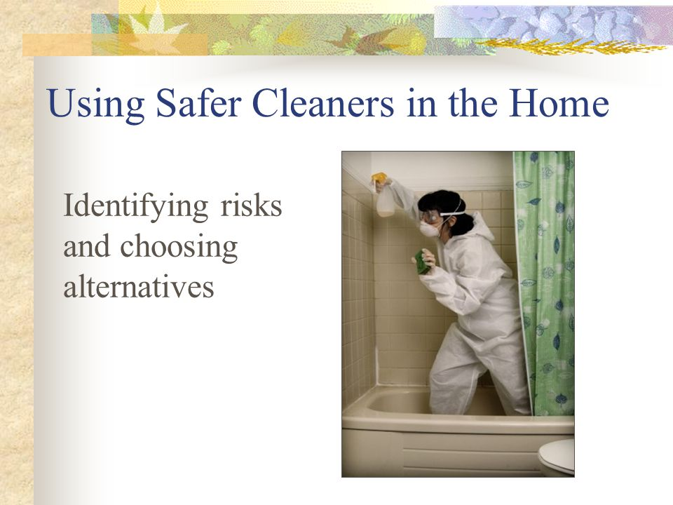 Using Safer Cleaners in the Home Identifying risks and choosing alternatives