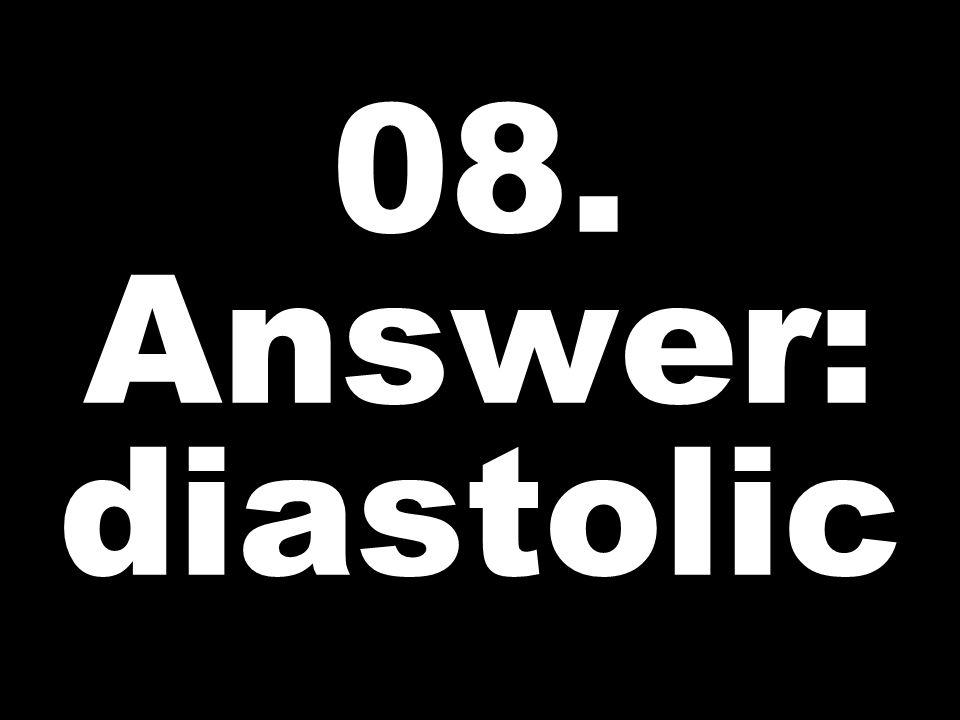 08. Answer: diastolic