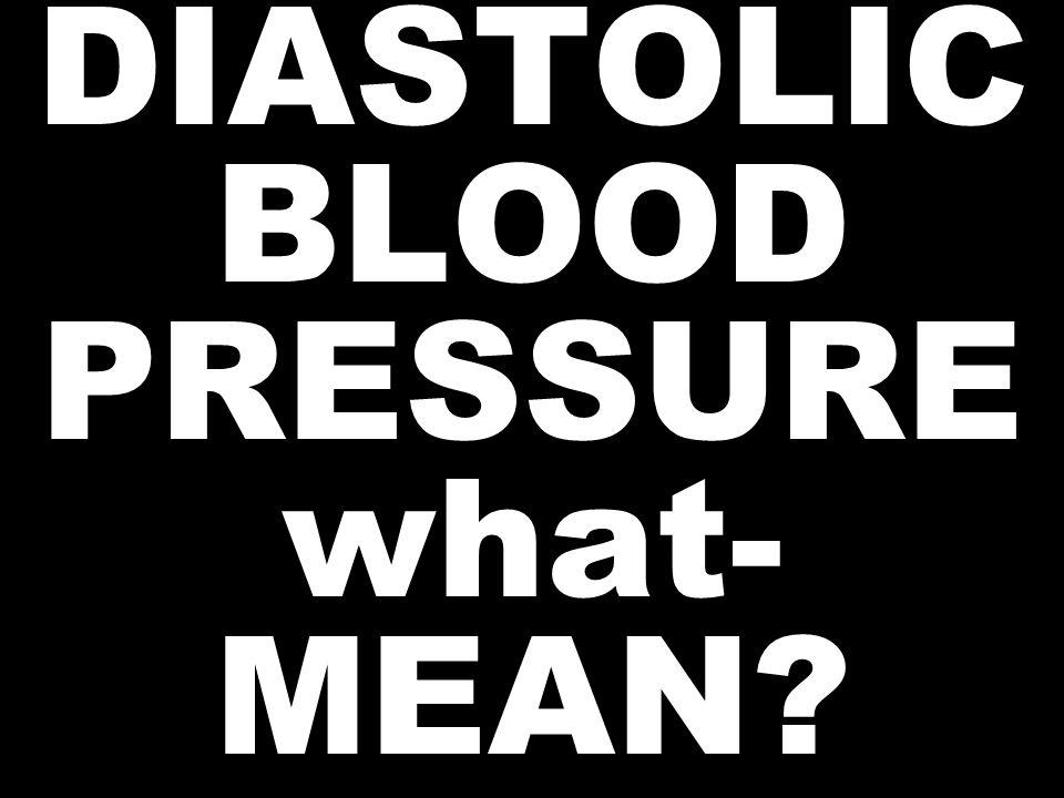 DIASTOLIC BLOOD PRESSURE what- MEAN?