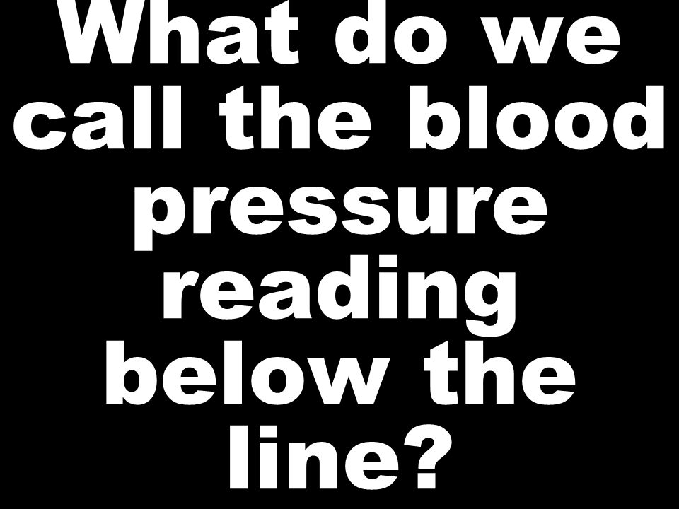 What do we call the blood pressure reading below the line?