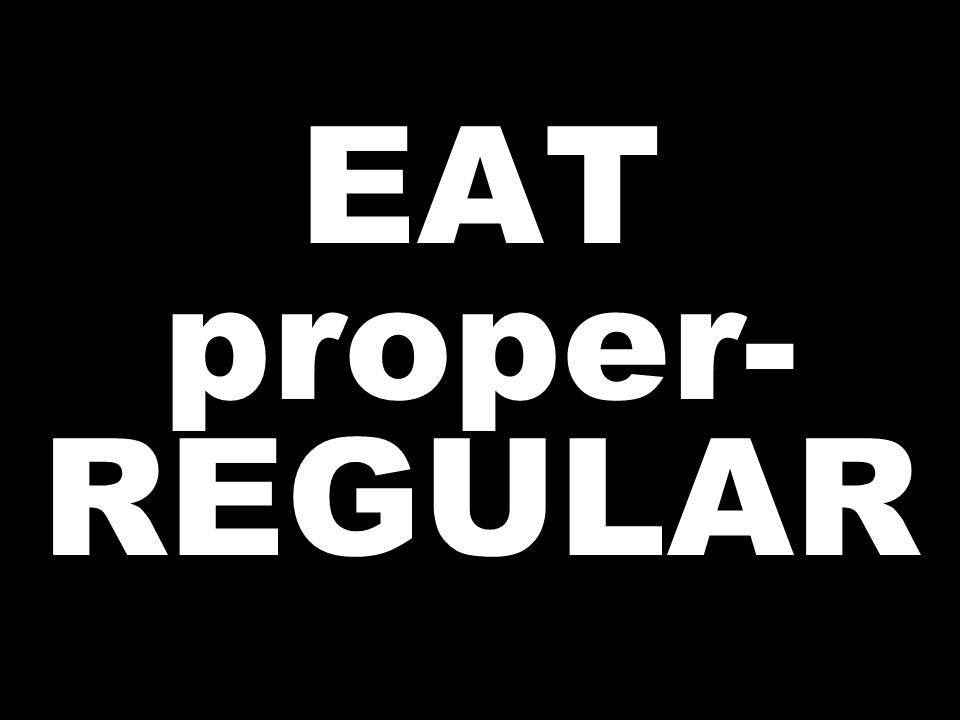 EAT proper- REGULAR
