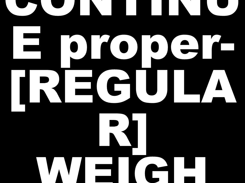 CONTINU E proper- [REGULA R] WEIGH