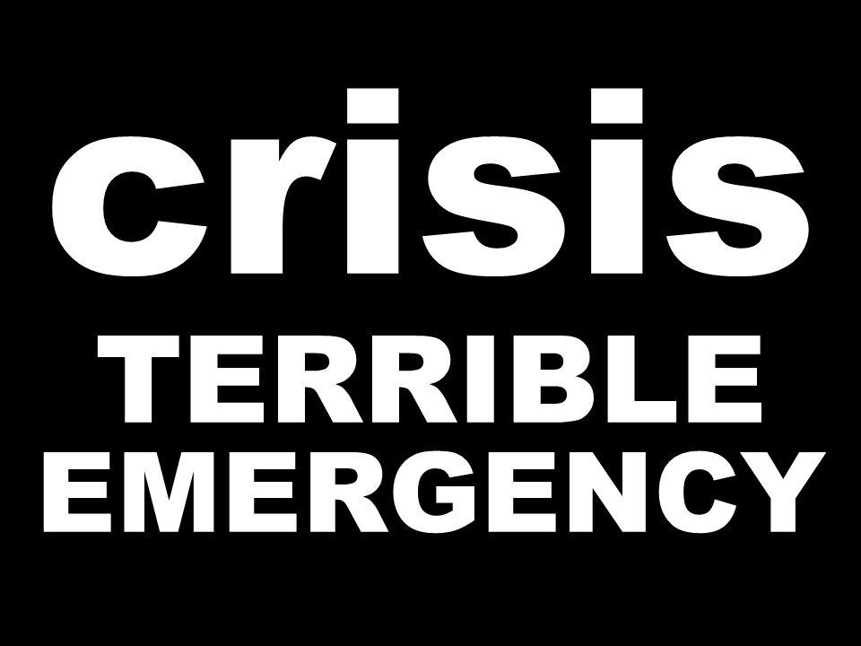 crisis TERRIBLE EMERGENCY