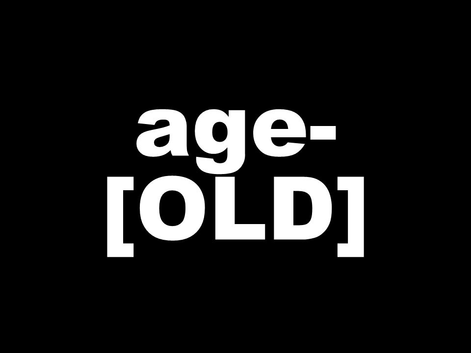 age- [OLD]