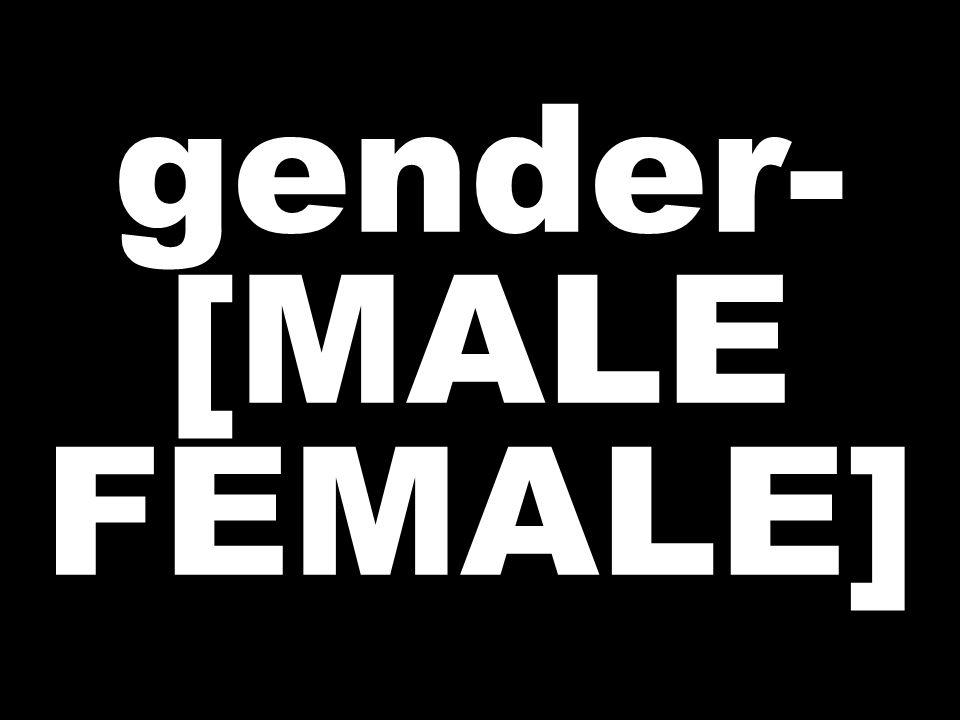 gender- [MALE FEMALE]