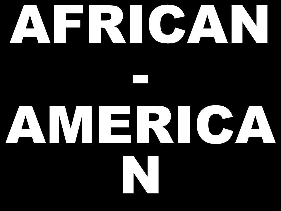 AFRICAN - AMERICA N