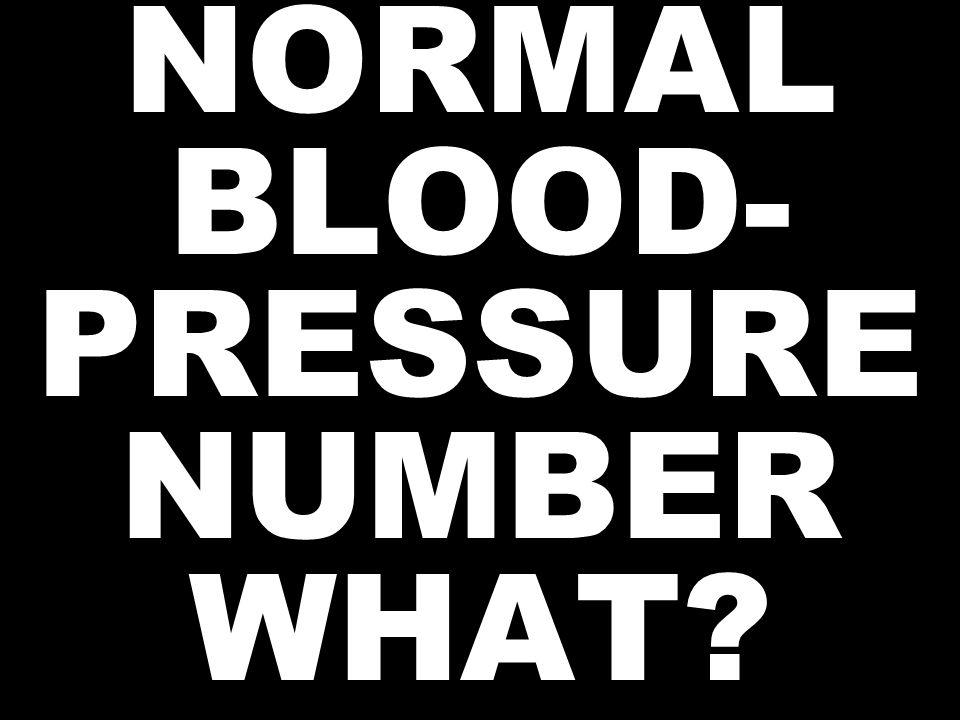 NORMAL BLOOD- PRESSURE NUMBER WHAT?