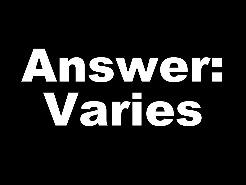 Answer: Varies