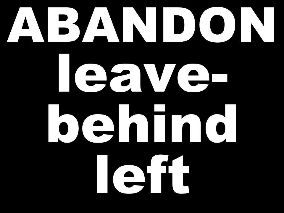 ABANDON leave- behind left