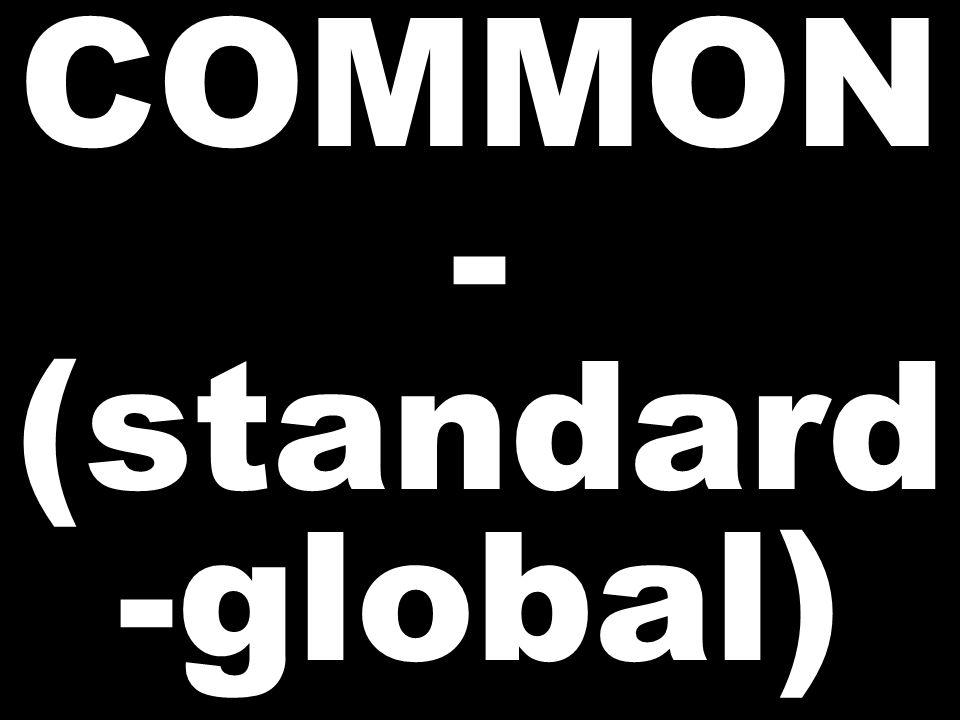 COMMON - (standard -global)