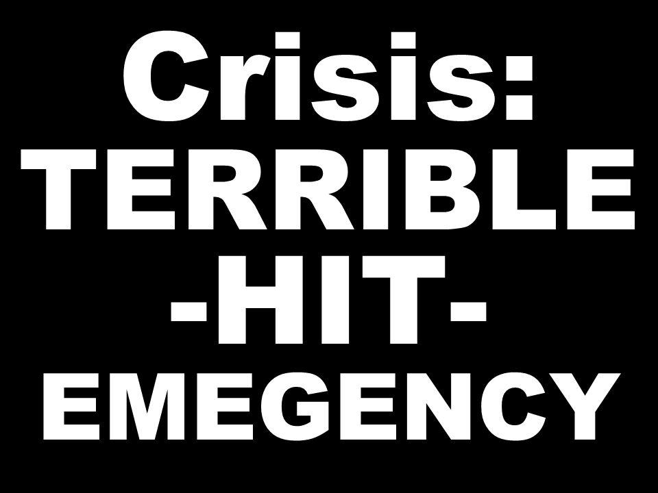 Crisis: TERRIBLE -HIT- EMEGENCY