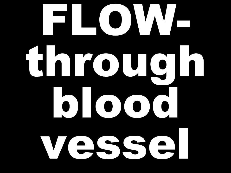 FLOW- through blood vessel