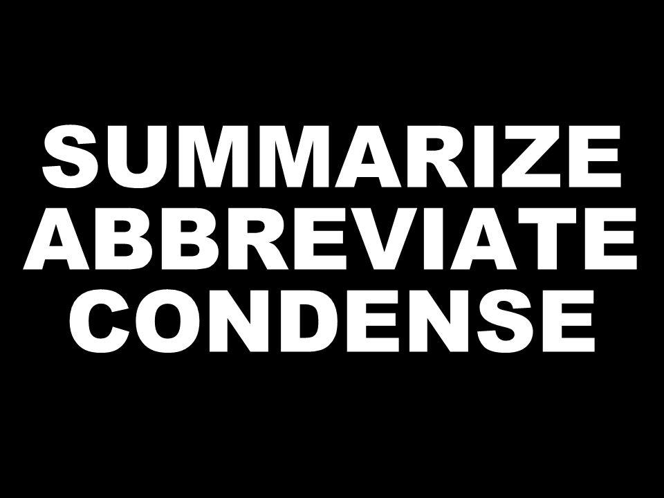 SUMMARIZE ABBREVIATE CONDENSE