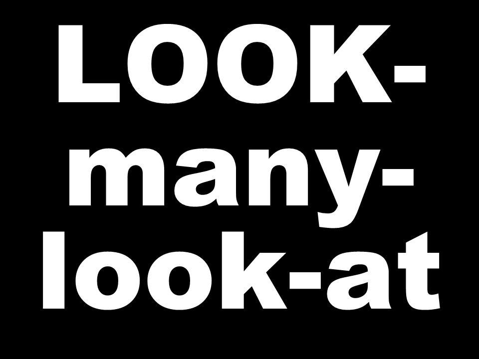 LOOK- many- look-at