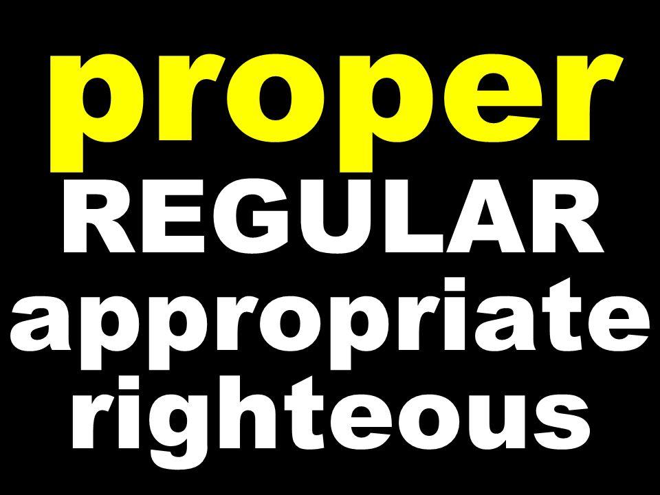 proper REGULAR appropriate righteous