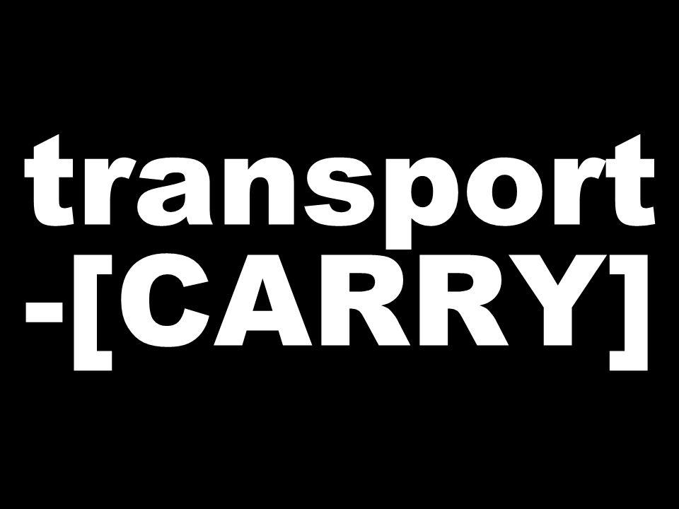 transport -[CARRY]