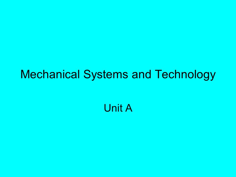 Mechanical Systems and Technology Unit A