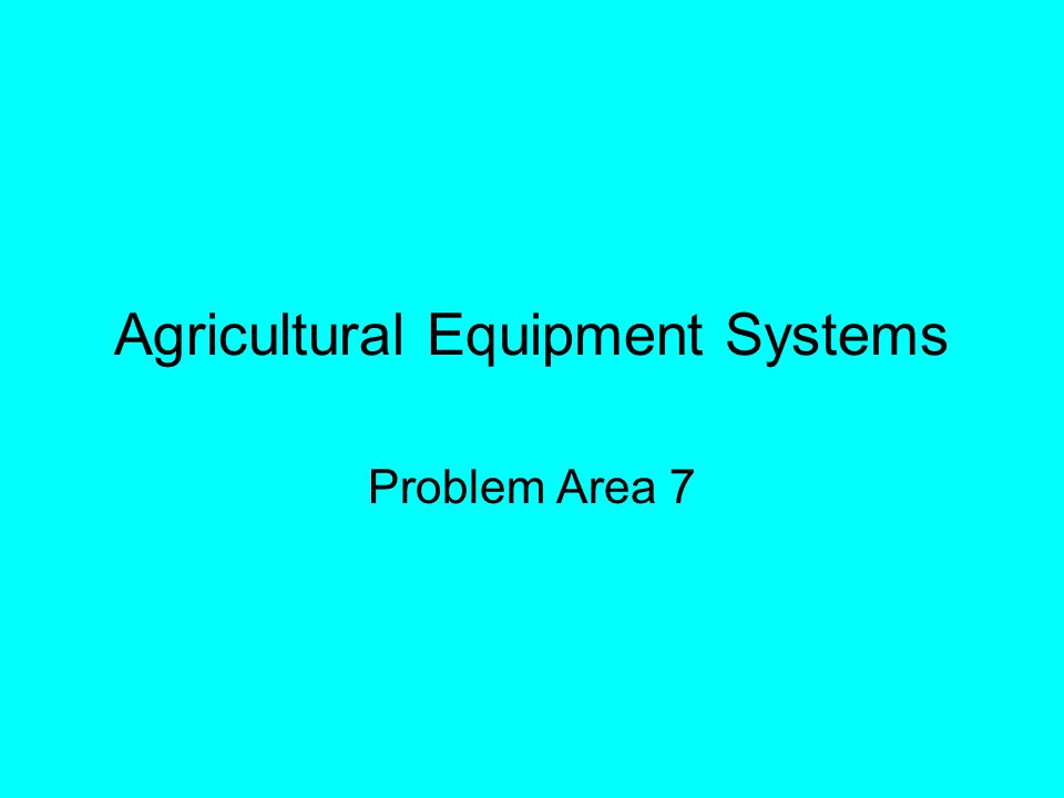 Agricultural Equipment Systems Problem Area 7