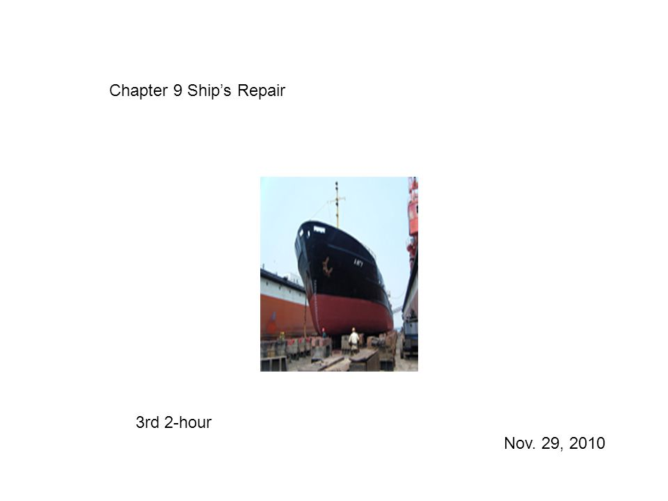 Chapter 9 Ship's Repair 3rd 2-hour Nov. 29, 2010