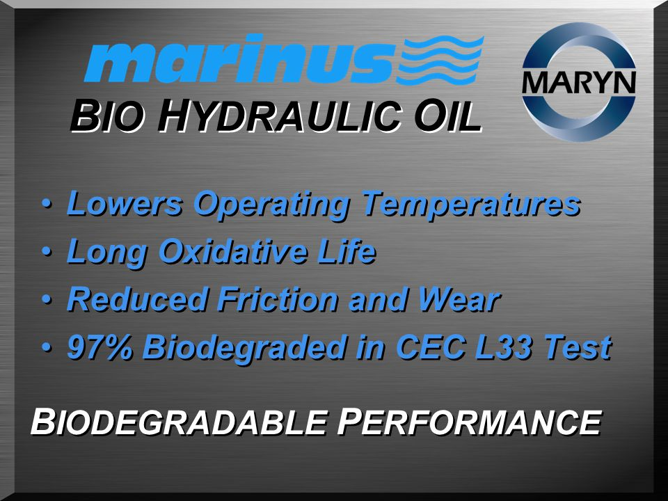 B IO H YDRAULIC O IL Lowers Operating Temperatures Long Oxidative Life Reduced Friction and Wear 97% Biodegraded in CEC L33 Test Lowers Operating Temperatures Long Oxidative Life Reduced Friction and Wear 97% Biodegraded in CEC L33 Test B IODEGRADABLE P ERFORMANCE