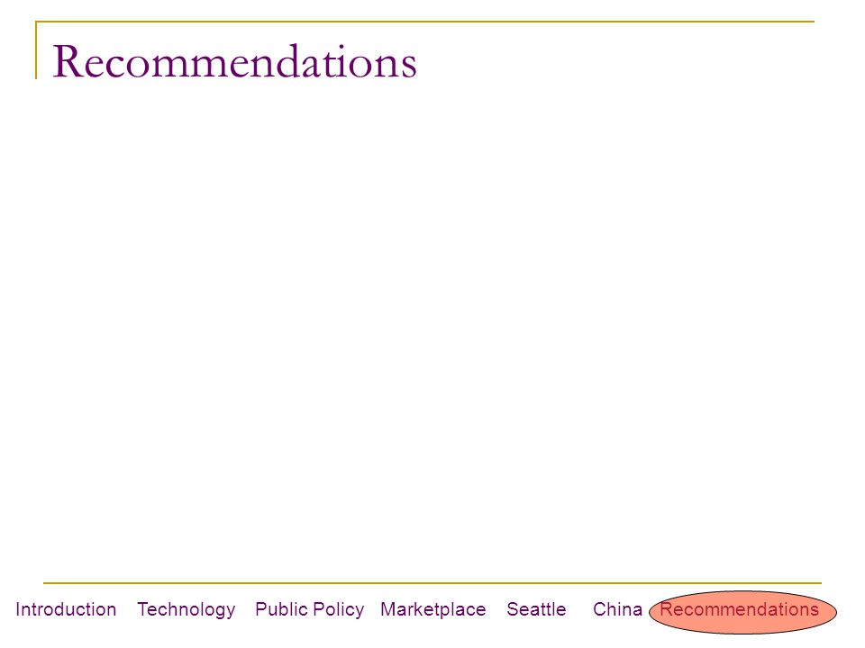 Introduction Technology Public Policy Marketplace Seattle China Recommendations Recommendations