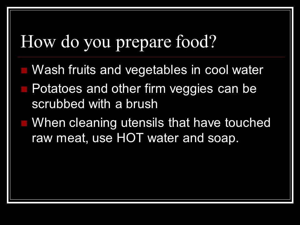 How do you prepare food.