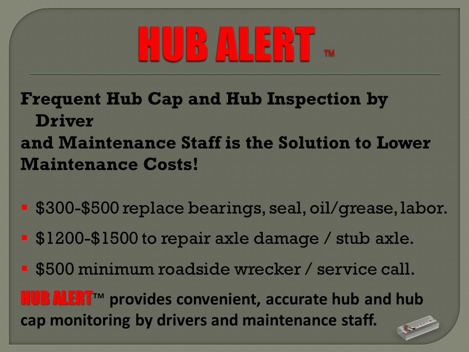 Frequent Hub Cap and Hub Inspection by Driver and Maintenance Staff is the Solution to Lower Maintenance Costs.