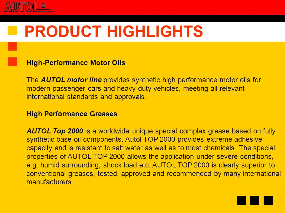 High-Performance Motor Oils The AUTOL motor line provides synthetic high performance motor oils for modern passenger cars and heavy duty vehicles, meeting all relevant international standards and approvals.