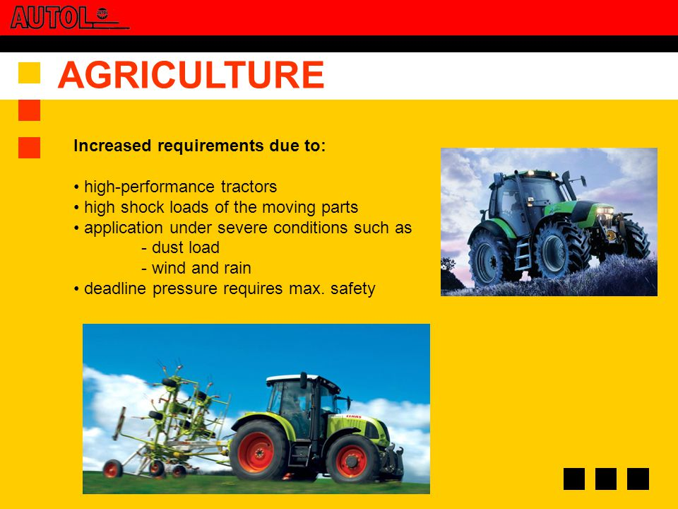 AGRICULTURE Requirements: high load carrying capacity shock load (driving with load) water resistance Front loader