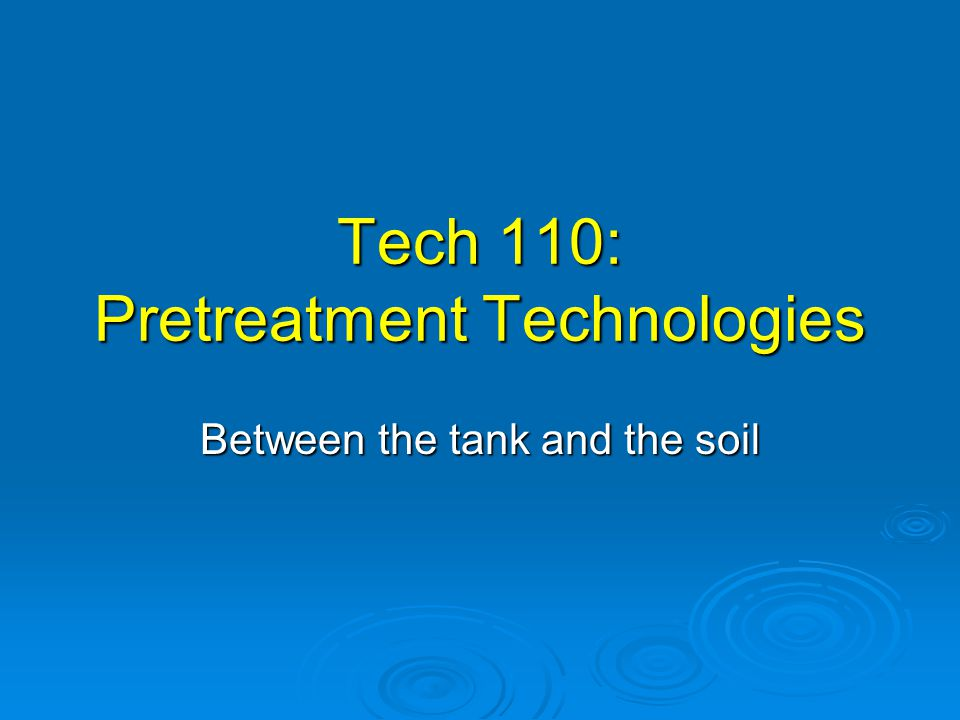 Overview of Pretreatment Adapted from The University Curriculum for Decentralized Wastewater Management Adapted from The University Curriculum for Decentralized Wastewater Management Prepared by: John R.