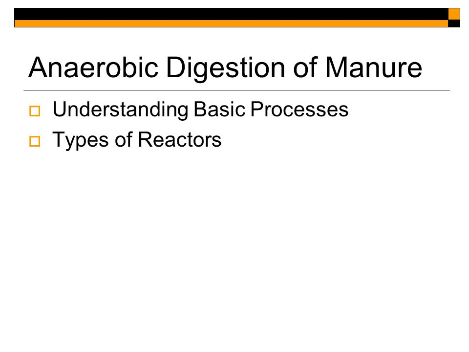 Anaerobic Digestion of Manure  Understanding Basic Processes  Types of Reactors