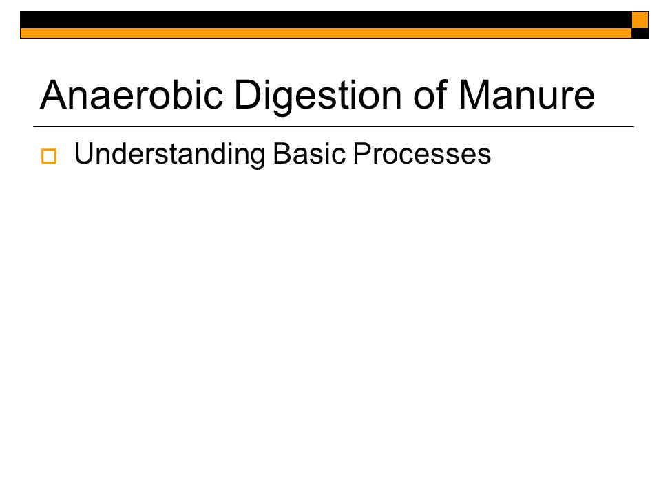 Anaerobic Digestion of Manure  Understanding Basic Processes  Types of Reactors