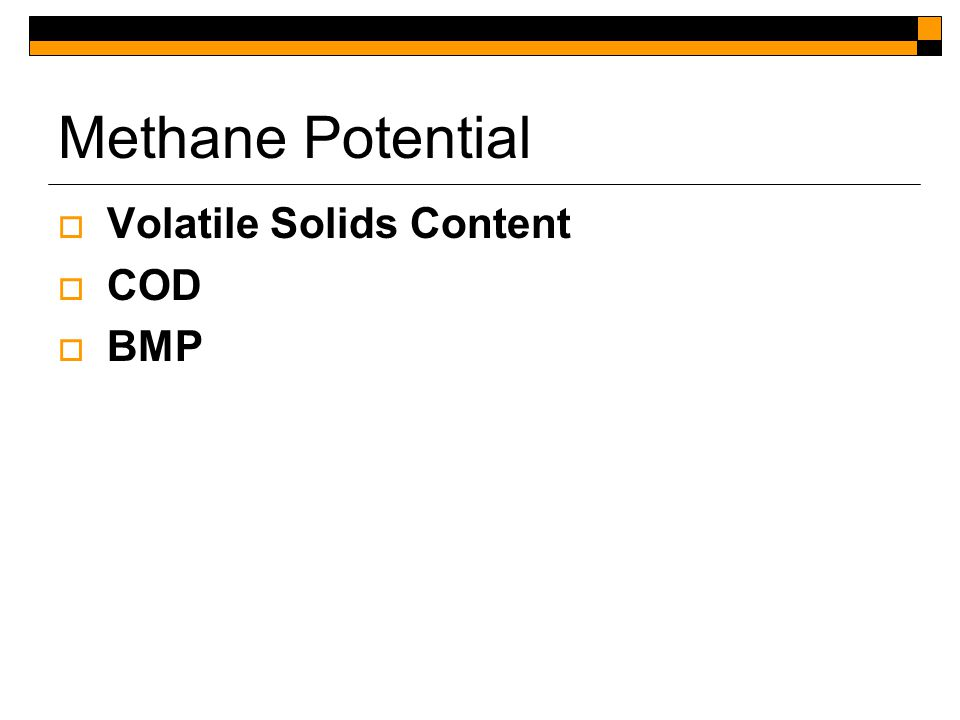 Methane Potential  Volatile Solids Content  COD  BMP