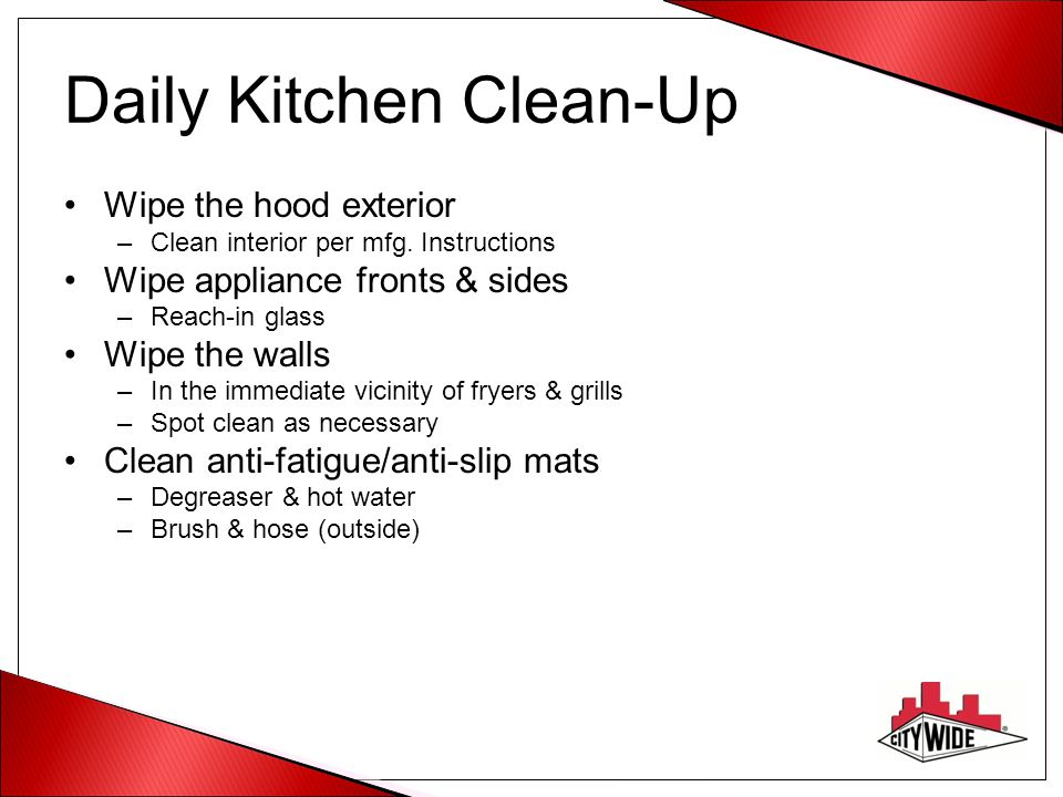 Daily Kitchen Clean-Up Wipe the hood exterior –Clean interior per mfg.