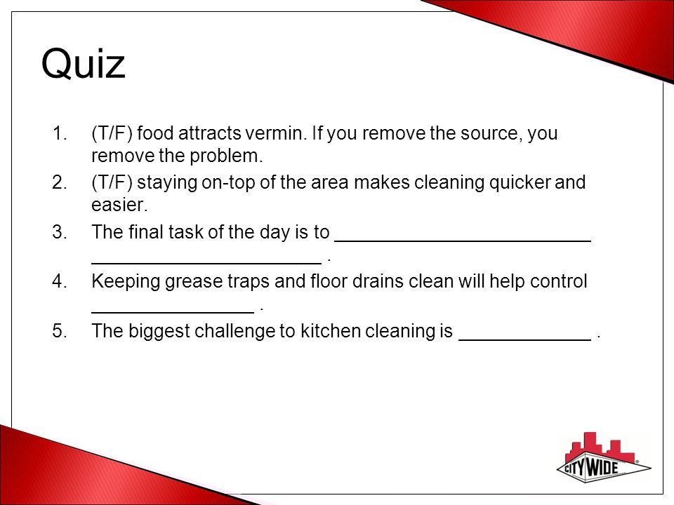 Quiz 1.(T/F) food attracts vermin.If you remove the source, you remove the problem.