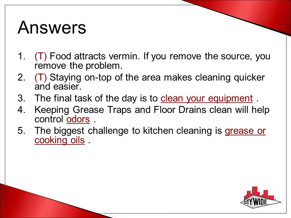 Answers 1.(T) Food attracts vermin.If you remove the source, you remove the problem.