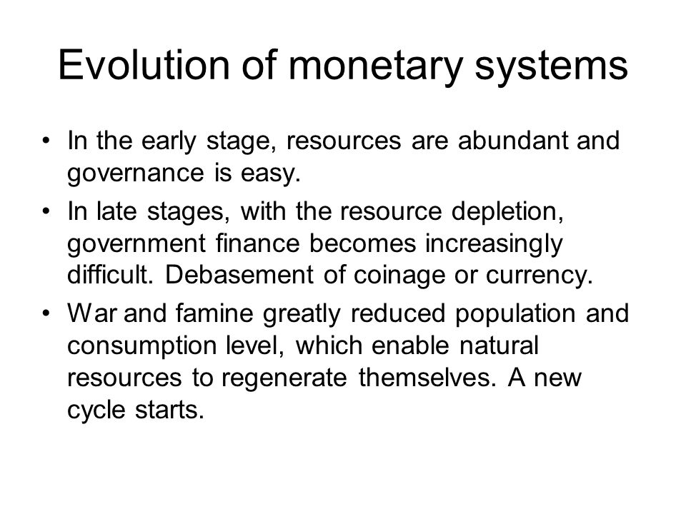 Evolution of monetary systems In the early stage, resources are abundant and governance is easy.