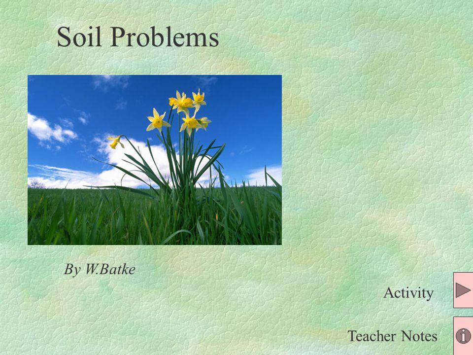 By W.Batke Teacher Notes Activity Soil Problems