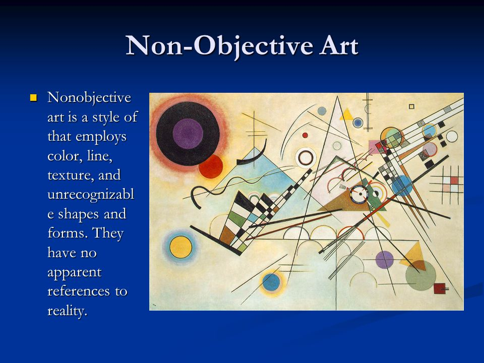 Non-Objective Art Nonobjective art is a style of that employs color, line, texture, and unrecognizabl e shapes and forms.