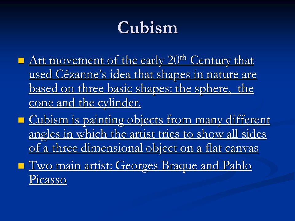 Cubism Art movement of the early 20 th Century that used Cézanne's idea that shapes in nature are based on three basic shapes: the sphere, the cone and the cylinder.