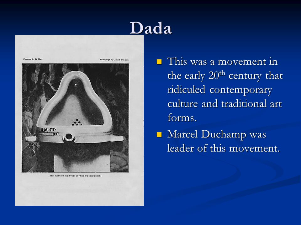 Dada This was a movement in the early 20 th century that ridiculed contemporary culture and traditional art forms.