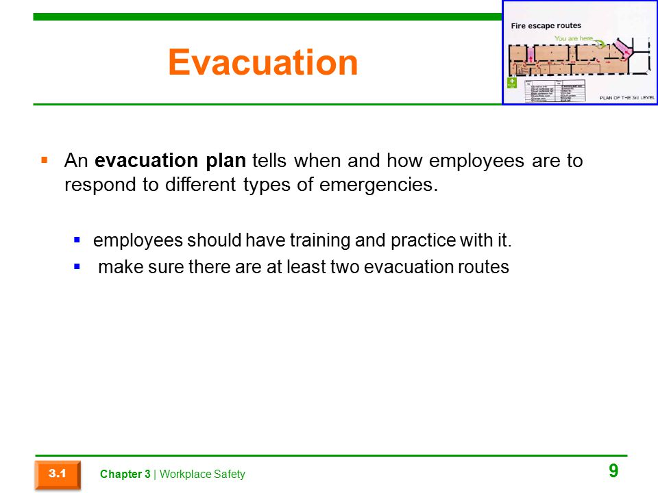 Evacuation  An evacuation plan tells when and how employees are to respond to different types of emergencies.