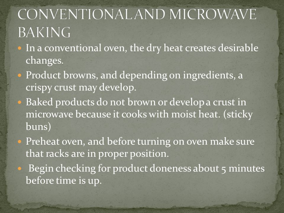 In a conventional oven, the dry heat creates desirable changes.