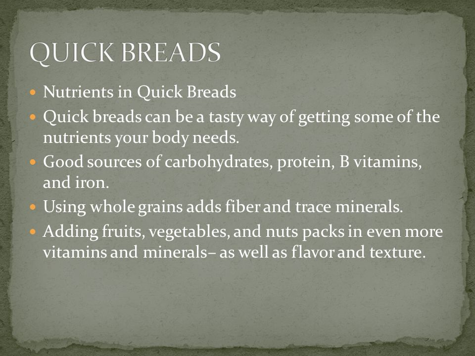 Nutrients in Quick Breads Quick breads can be a tasty way of getting some of the nutrients your body needs.