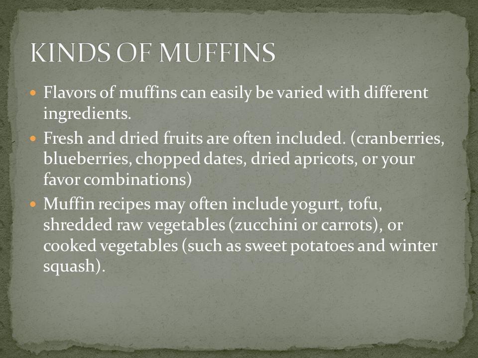 Flavors of muffins can easily be varied with different ingredients.