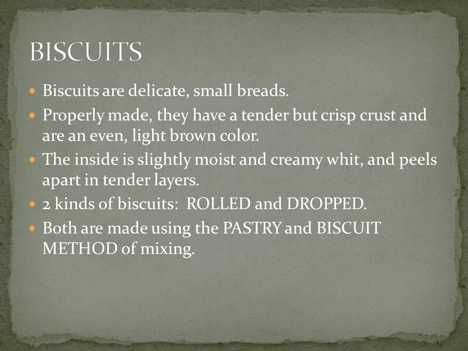 Biscuits are delicate, small breads.