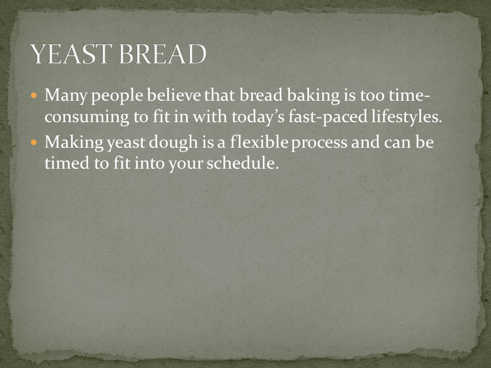 Many people believe that bread baking is too time- consuming to fit in with today's fast-paced lifestyles.