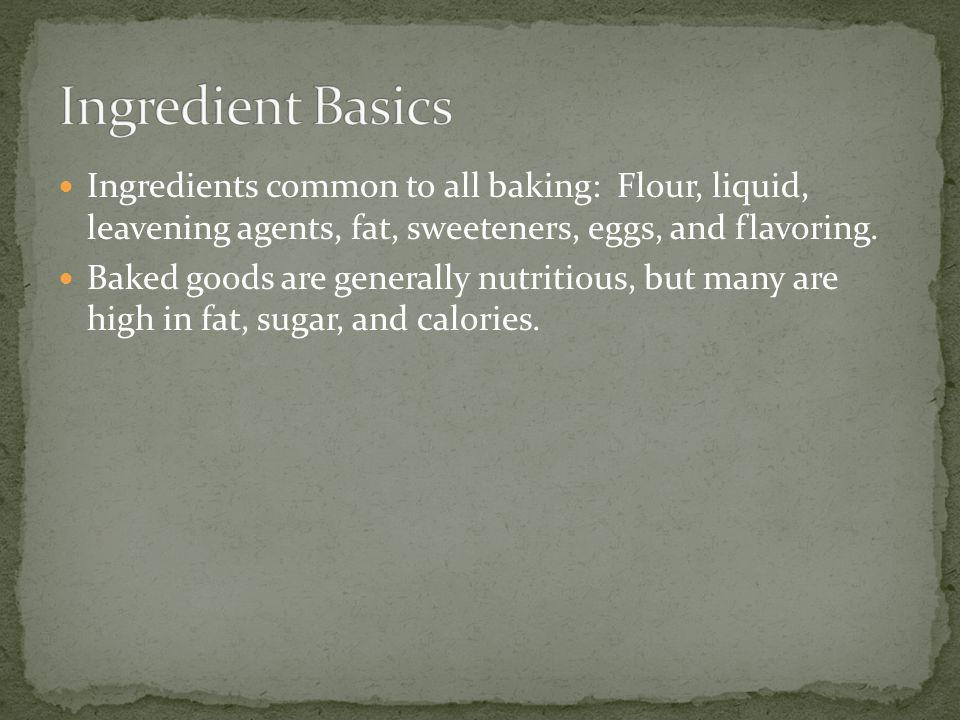 Flour is one ingredient found in nearly every baked product.